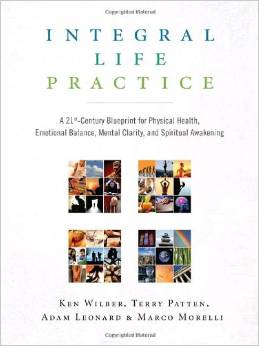 Integral Life Practice: A 21st Century Blueprint for Physical Health, Emotional Balance, Mental Clarity and Spiritual Awakening