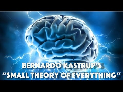 Bernardo Kastrup's Small Theory of Everything
