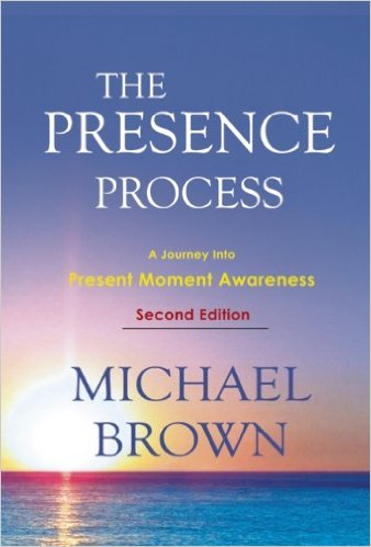 The Presence Process: A Journey Into Present Moment Awareness