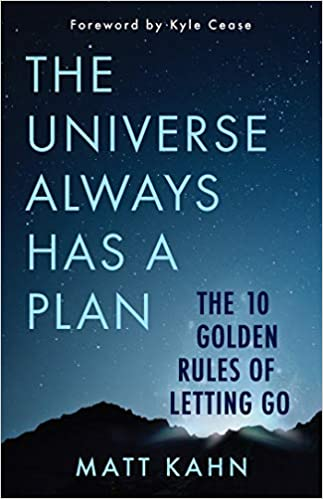 The Universe Always Has a Plan: The 10 Golden Rules of Letting Go