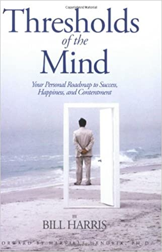 Thresholds of the Mind: Your Personal Roadmap to Success, Happiness, and Contentment